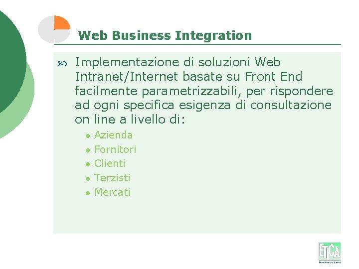 Web Business Integration Implementazione di soluzioni Web Intranet/Internet basate su Front End facilmente parametrizzabili,