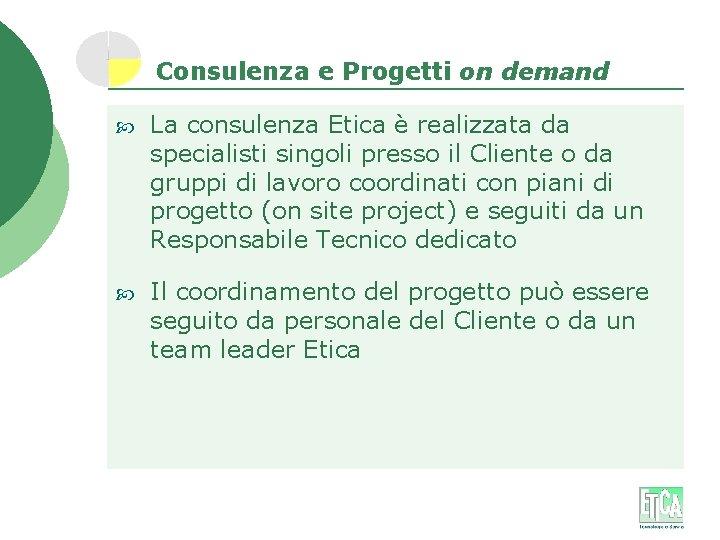 Consulenza e Progetti on demand La consulenza Etica è realizzata da specialisti singoli presso