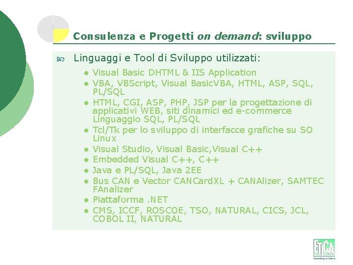 Consulenza e Progetti on demand: sviluppo Linguaggi e Tool di Sviluppo utilizzati: l l
