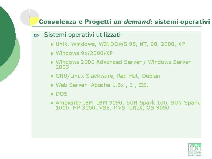 Consulenza e Progetti on demand: sistemi operativi Sistemi operativi utilizzati: l Unix, Windows, WINDOWS