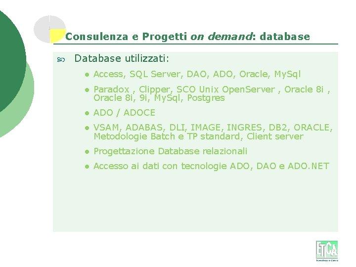 Consulenza e Progetti on demand: database Database utilizzati: l Access, SQL Server, DAO, ADO,