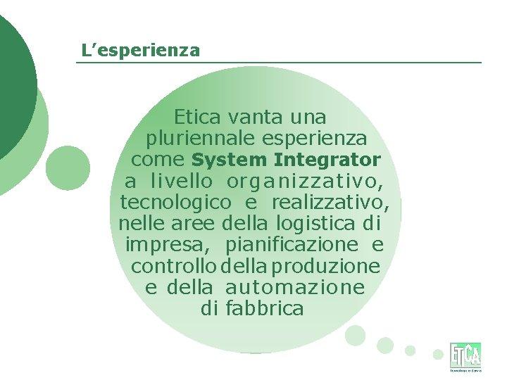 L'esperienza Etica vanta una pluriennale esperienza come System Integrator a l i v e