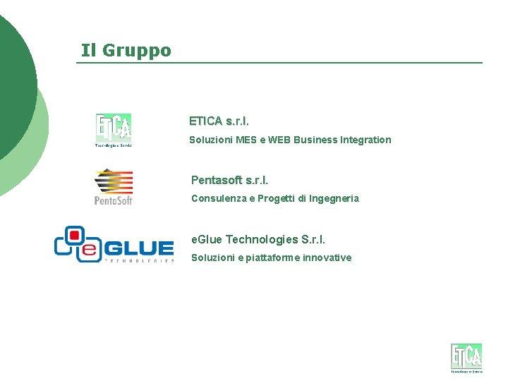 Il Gruppo ETICA s. r. l. Soluzioni MES e WEB Business Integration Pentasoft s.