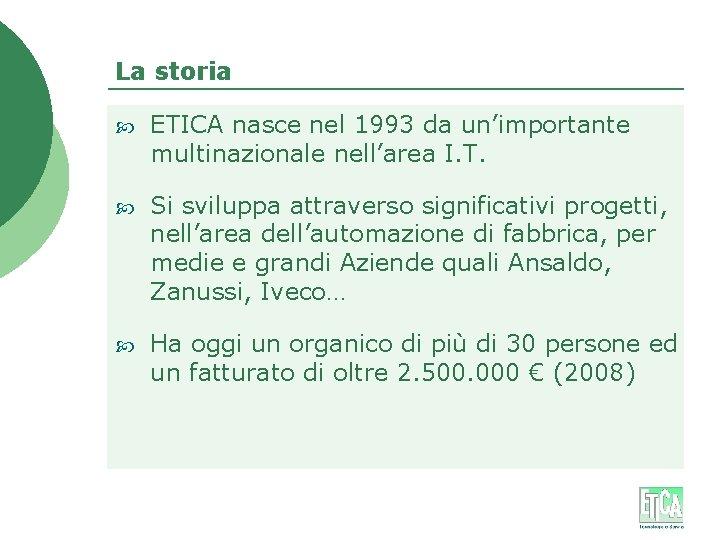 La storia ETICA nasce nel 1993 da un'importante multinazionale nell'area I. T. Si sviluppa