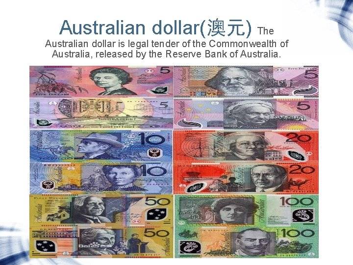 Australian dollar(澳元) The Australian dollar is legal tender of the Commonwealth of Australia, released