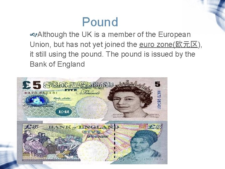Pound Although the UK is a member of the European Union, but has not