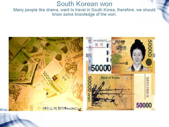 South Korean won Many people like drama, want to travel in South Korea, therefore,