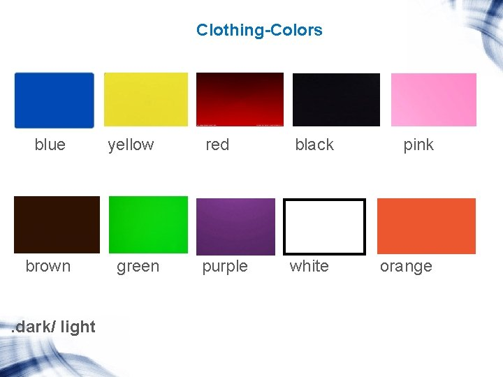 Clothing-Colors blue brown . dark/ light yellow green red black pink purple white orange