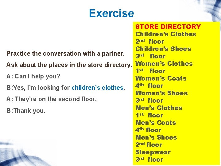 Exercise STORE DIRECTORY Children's Clothes 2 nd floor Children's Shoes Practice the conversation with