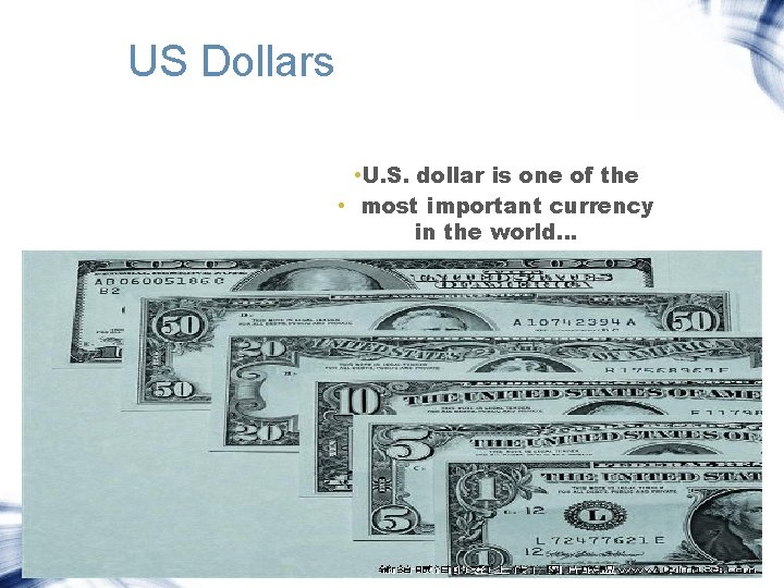 US Dollars • U. S. dollar is one of the • most important currency