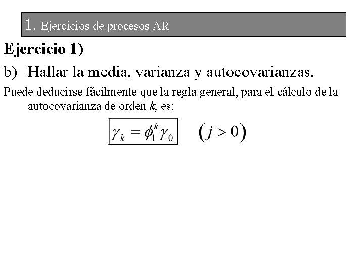 1. Ejercicios de procesos AR Ejercicio 1) b) Hallar la media, varianza y autocovarianzas.