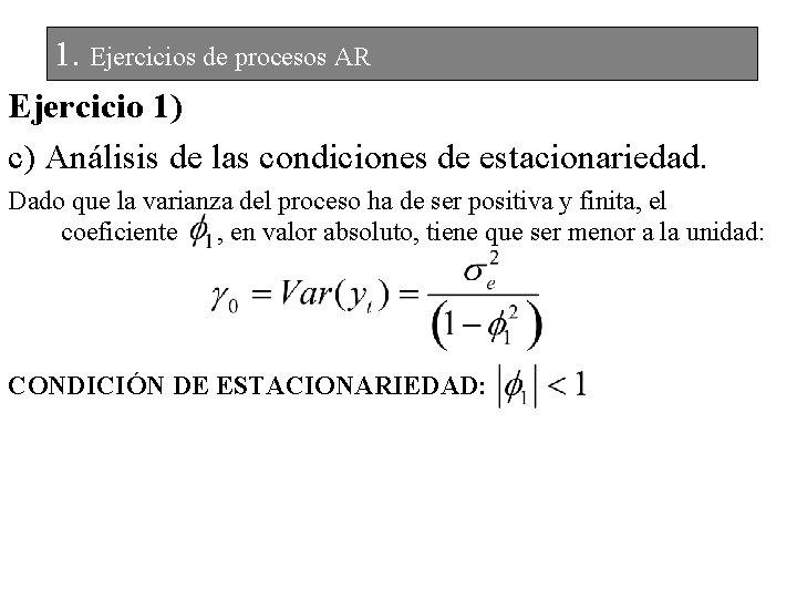1. Ejercicios de procesos AR Ejercicio 1) c) Análisis de las condiciones de estacionariedad.