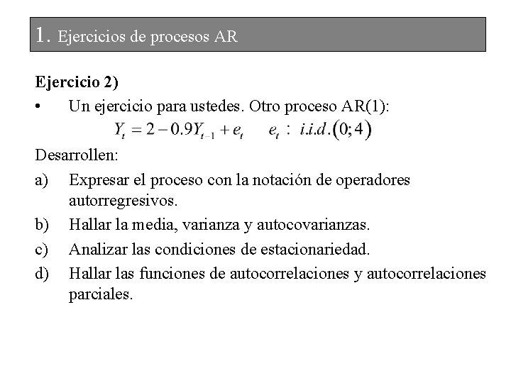 1. Ejercicios de procesos AR Ejercicio 2) • Un ejercicio para ustedes. Otro proceso