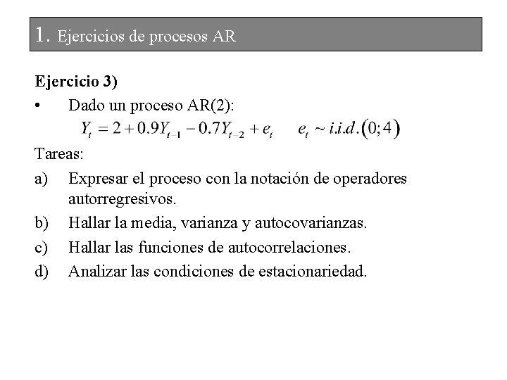 1. Ejercicios de procesos AR Ejercicio 3) • Dado un proceso AR(2): Tareas: a)