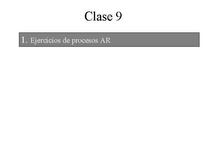 Clase 9 1. Ejercicios de procesos AR