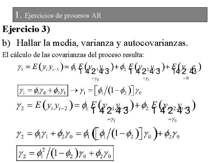 1. Ejercicios de procesos AR Ejercicio 3) b) Hallar la media, varianza y autocovarianzas.
