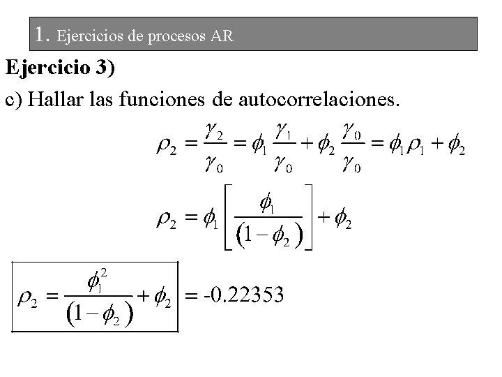 1. Ejercicios de procesos AR Ejercicio 3) c) Hallar las funciones de autocorrelaciones.