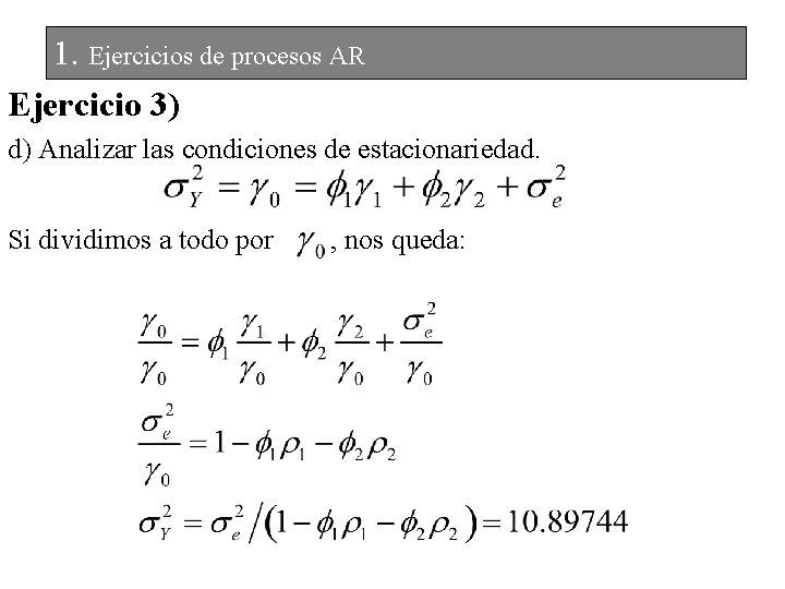 1. Ejercicios de procesos AR Ejercicio 3) d) Analizar las condiciones de estacionariedad. Si