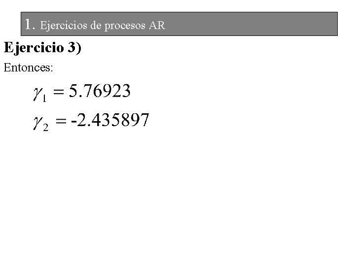 1. Ejercicios de procesos AR Ejercicio 3) Entonces: