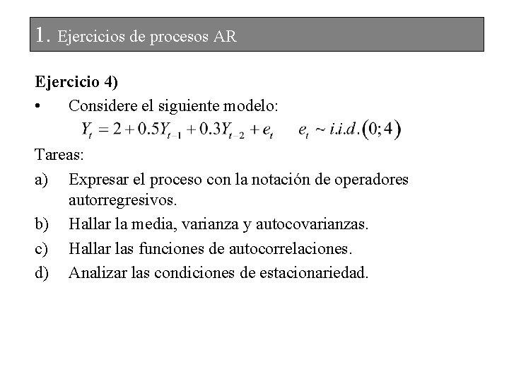1. Ejercicios de procesos AR Ejercicio 4) • Considere el siguiente modelo: Tareas: a)