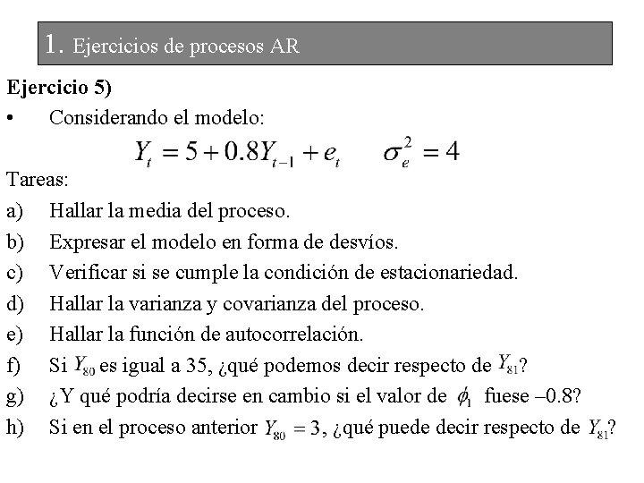 1. Ejercicios de procesos AR Ejercicio 5) • Considerando el modelo: Tareas: a) Hallar