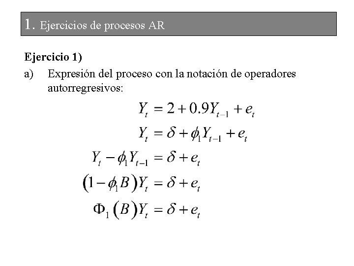 1. Ejercicios de procesos AR Ejercicio 1) a) Expresión del proceso con la notación