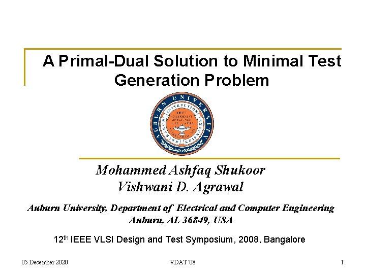 A Primal-Dual Solution to Minimal Test Generation Problem Mohammed Ashfaq Shukoor Vishwani D. Agrawal