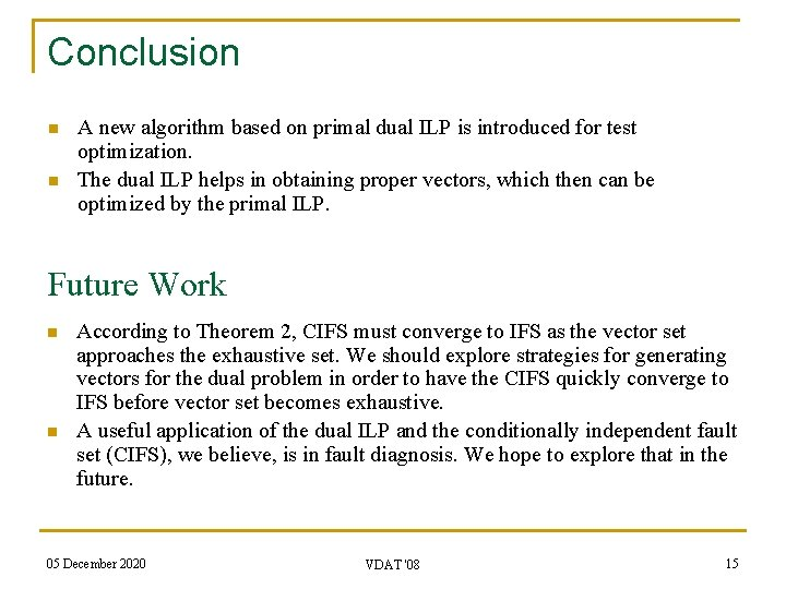 Conclusion n n A new algorithm based on primal dual ILP is introduced for