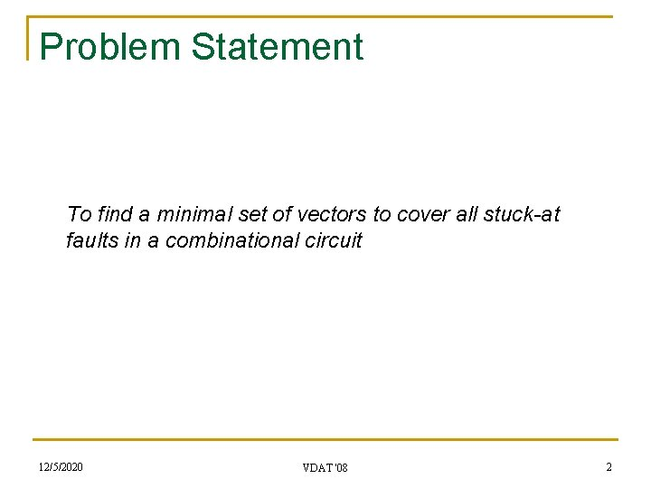 Problem Statement To find a minimal set of vectors to cover all stuck-at faults