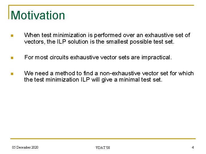 Motivation n When test minimization is performed over an exhaustive set of vectors, the