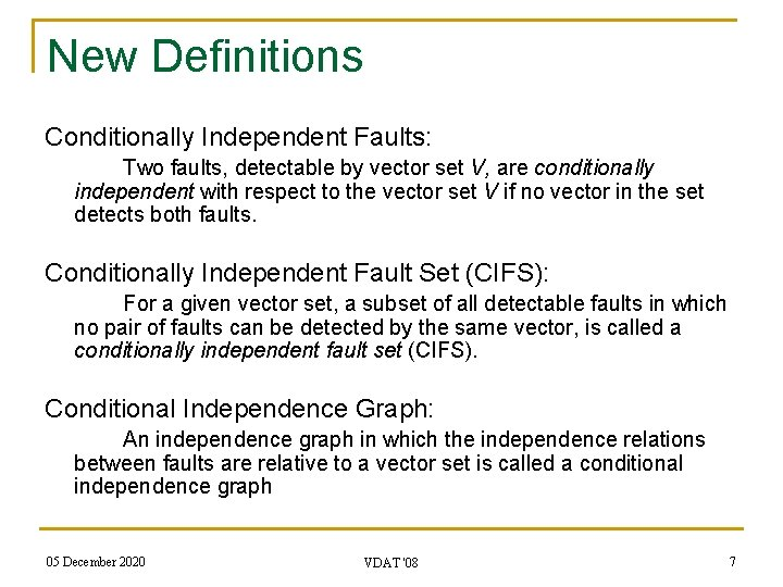 New Definitions Conditionally Independent Faults: Two faults, detectable by vector set V, are conditionally