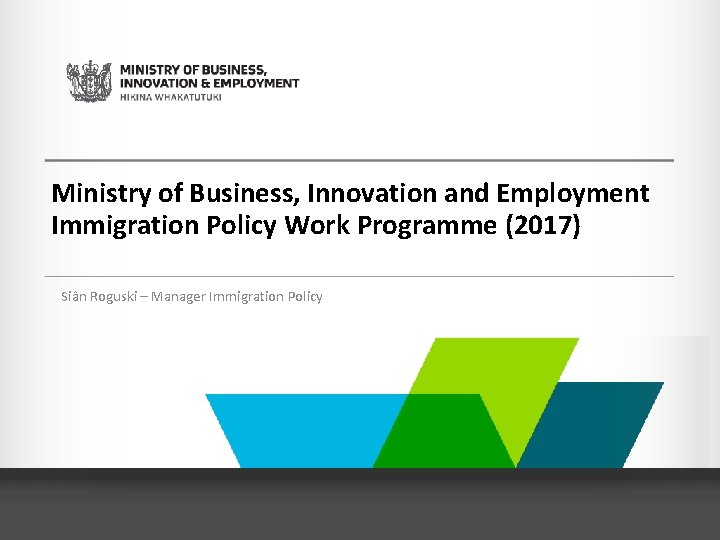 Ministry of Business, Innovation and Employment Immigration Policy Work Programme (2017) Siân Roguski –