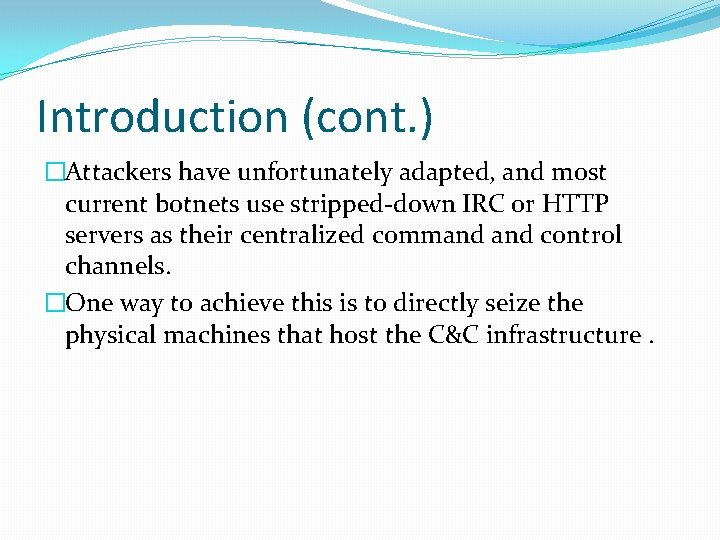 Introduction (cont. ) �Attackers have unfortunately adapted, and most current botnets use stripped-down IRC