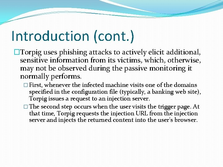 Introduction (cont. ) �Torpig uses phishing attacks to actively elicit additional, sensitive information from