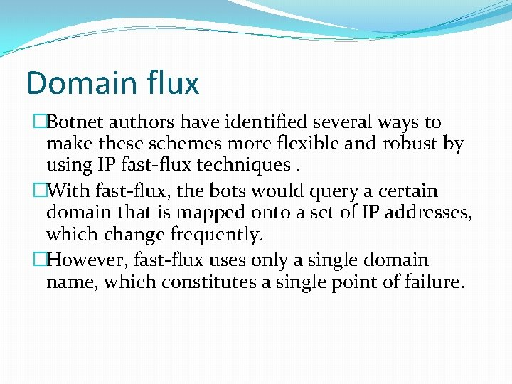 Domain flux �Botnet authors have identified several ways to make these schemes more flexible