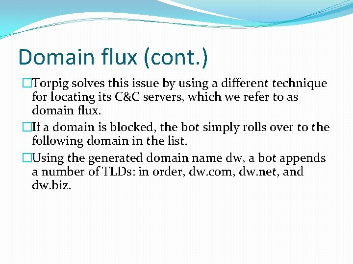 Domain flux (cont. ) �Torpig solves this issue by using a different technique for