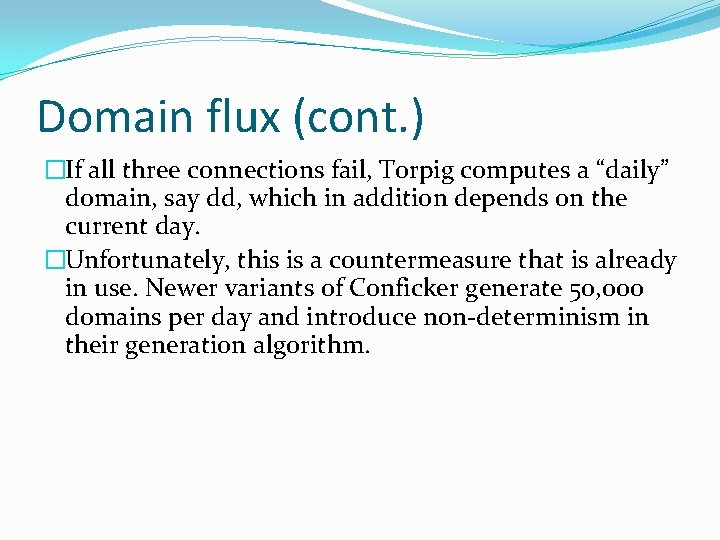 "Domain flux (cont. ) �If all three connections fail, Torpig computes a ""daily"" domain,"
