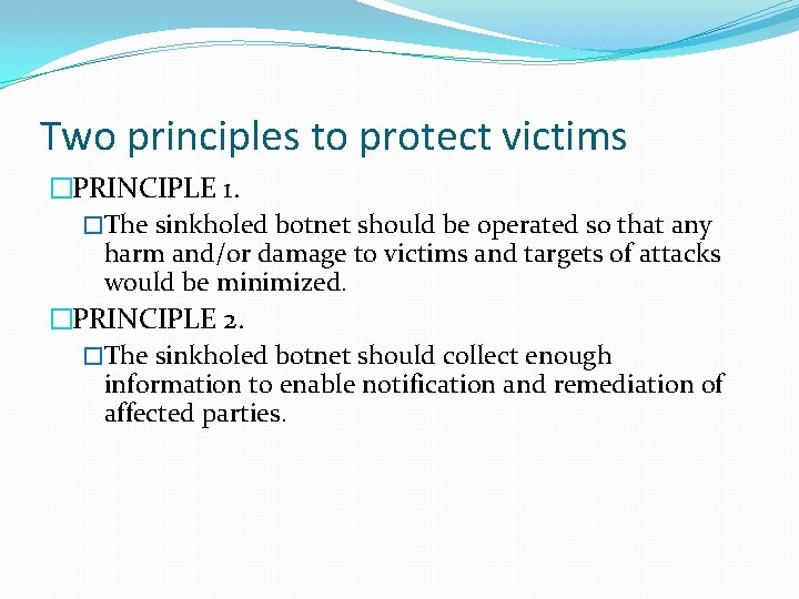 Two principles to protect victims �PRINCIPLE 1. �The sinkholed botnet should be operated so
