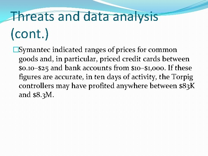 Threats and data analysis (cont. ) �Symantec indicated ranges of prices for common goods