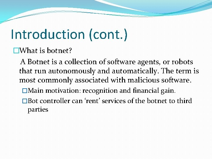 Introduction (cont. ) �What is botnet? A Botnet is a collection of software agents,