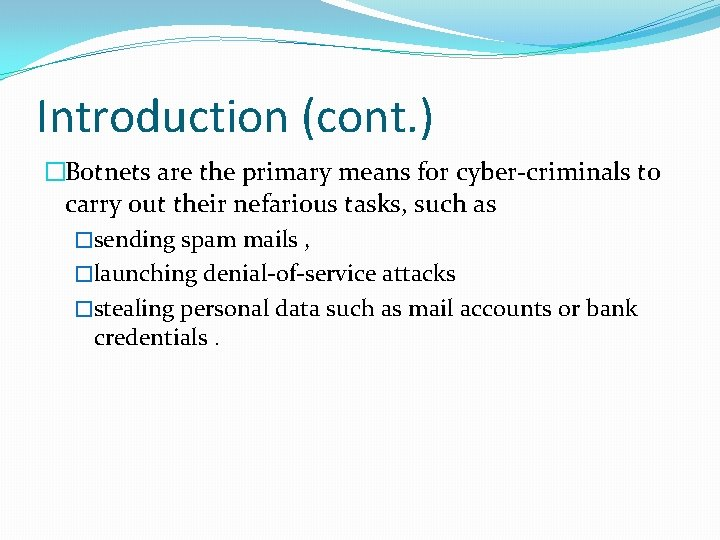 Introduction (cont. ) �Botnets are the primary means for cyber-criminals to carry out their