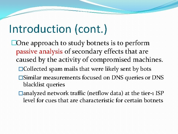 Introduction (cont. ) �One approach to study botnets is to perform passive analysis of
