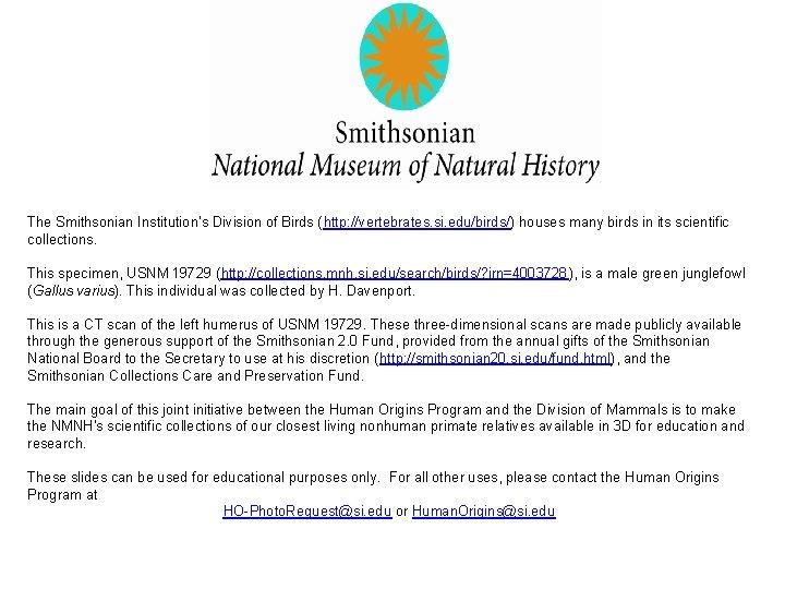 The Smithsonian Institution's Division of Birds (http: //vertebrates. si. edu/birds/) houses many birds in