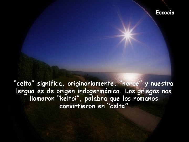 """Escocia """"celta"""" significa, originariamente, """"heroe"""" y nuestra lengua es de origen indogermánica. Los griegos"""
