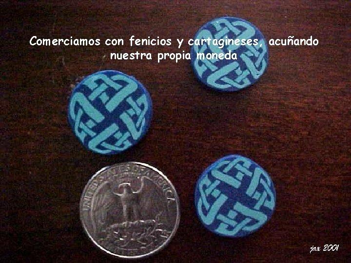 Comerciamos con fenicios y cartagineses, acuñando nuestra propia moneda