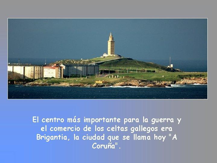 El centro más importante para la guerra y el comercio de los celtas gallegos