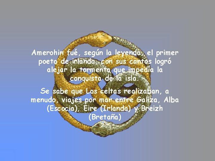 Amerohin fué, según la leyenda, el primer poeta de irlanda, con sus cantos logró