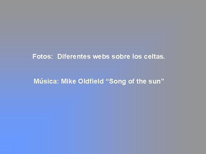 """Fotos: Diferentes webs sobre los celtas. Música: Mike Oldfield """"Song of the sun"""""""