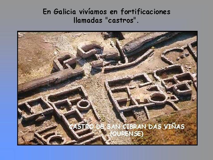 En Galicia vivíamos en fortificaciones llamadas