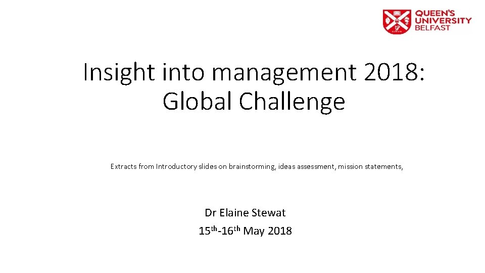 Insight into management 2018: Global Challenge Extracts from Introductory slides on brainstorming, ideas assessment,